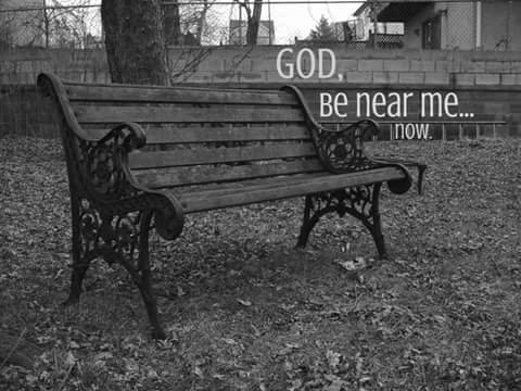 God, Be Near Me