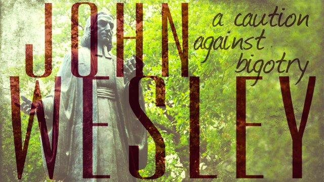 John Wesley on Bigotry